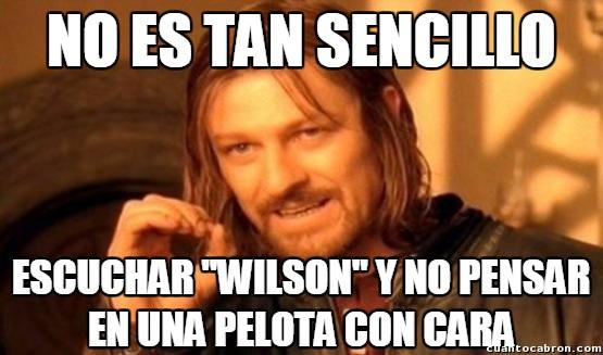 Boromir - ¡Wilson, Wilsooooooooooooooon!