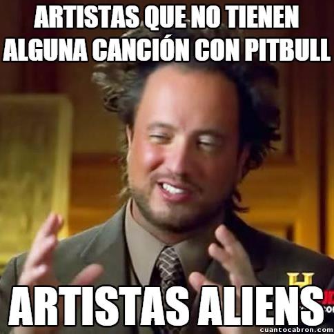 Ancient_aliens - Si no has colaborado con Pitbull, no eres importante