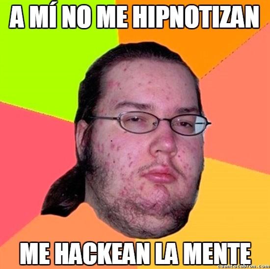 Gordo_granudo - Cuando hipnotizas a un friki...
