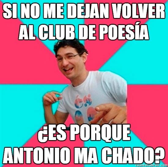 Bad_joke_deivid - Antonio Machado era un rabioso en el club de poesía