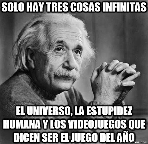 Albert Einstein,estupidez humana,game of the year,goty,juego del año,juegos que dicen ser el juego del año,tres cosas infinitas,universo,videojuego,Videojuegos