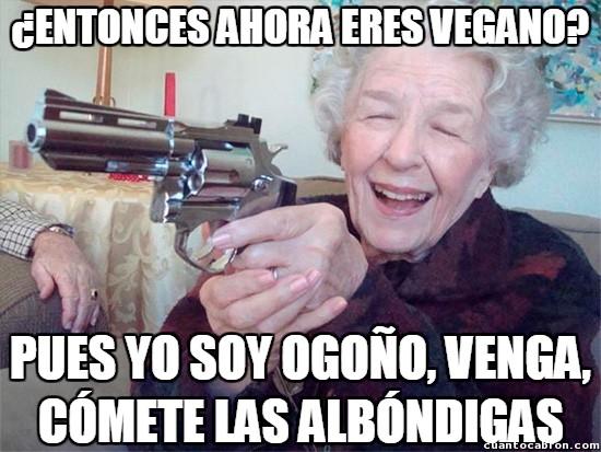 Abuela_amenazas - Entonces eres vegano...