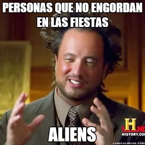 Ancient_aliens - ¡Todo el mundo engorda al menos un poco en esas festividades!