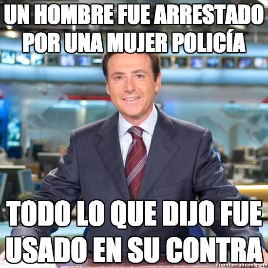 Meme_matias - Lo malo de que te arreste una mujer