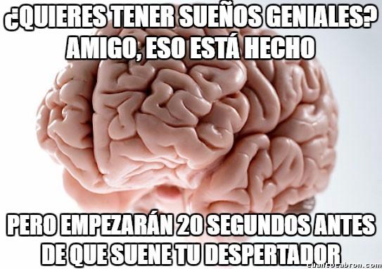 Cerebro_troll - Siempre pasa igual con los buenos sueños