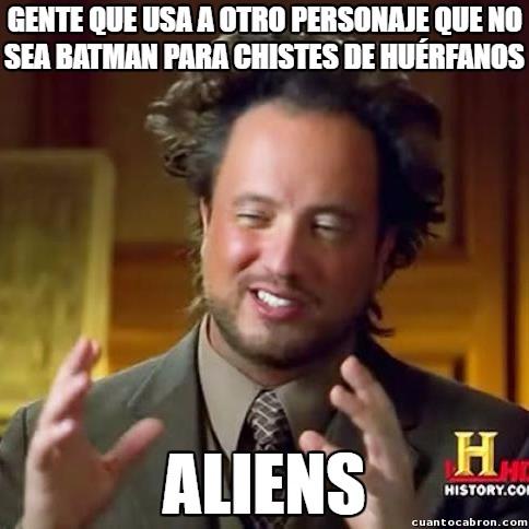 Ancient_aliens - Hay más huérfanos, no está sólo Batman
