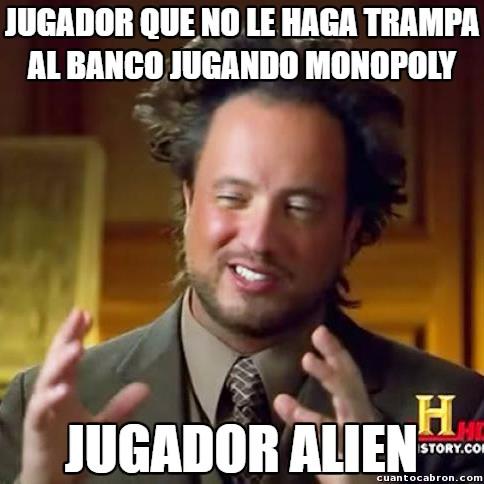 Ancient_aliens - El monopoly no es tan fácil como parece