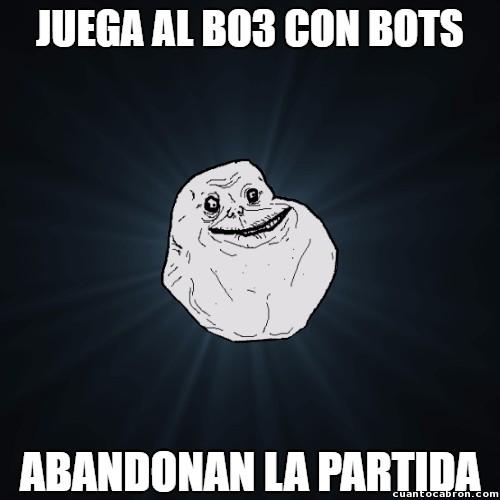 Meme_forever_alone - Ni los bots juegan junto a él