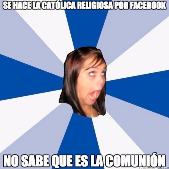 Amiga molesta de facebook,catolica religiosa,comunion,facebook