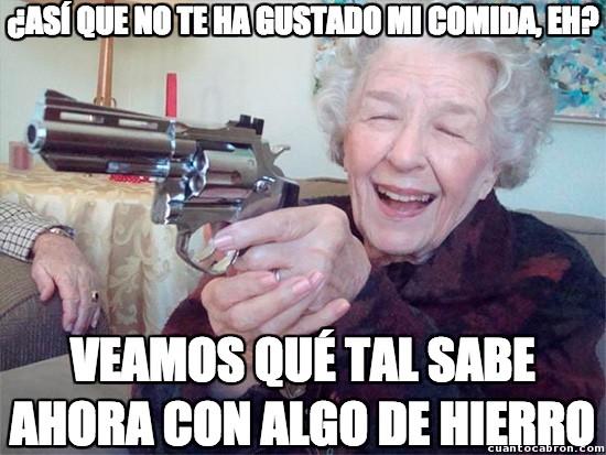 Abuela_amenazas - Ya me decía mi madre, cómete lo que te sirve la abuela...