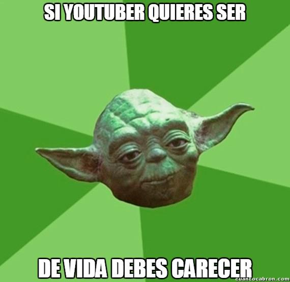 Consejos_yoda_da - A menos que tengas 10.000 suscriptores...