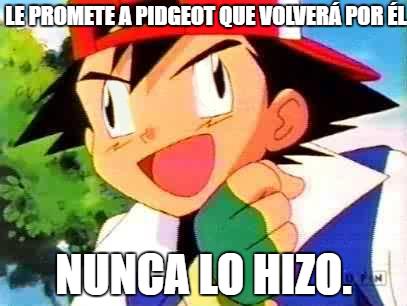 Meme_otros - Ash, hay que cumplir las promesas...