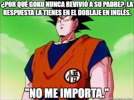 Meme_otros - A Goku le da igual porque por lo poco que sabía, los saiyans eran unos asesinos