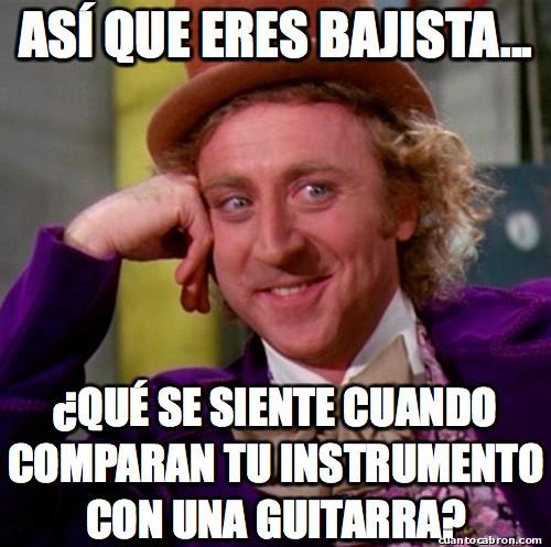 Wonka - ¿Bajista? ¿Se come?