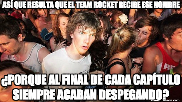 Momento_lucidez - El Team Rocket siempre acaba despegando, ¡Ya lo pillo!