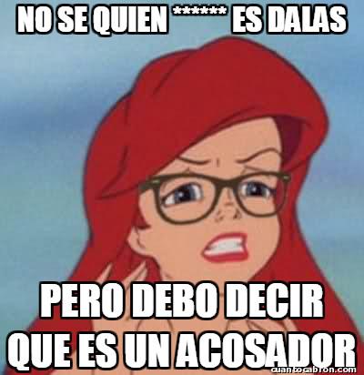 Ariel_hipster - ¿Quién mi*rda es Dalas?