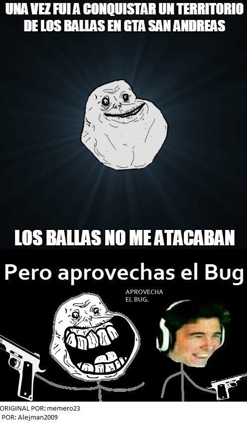 aprovecha el bug,Asi es como se hace bien @ original_caracter_do_not_steal,Forever alone,meme,wiliyrex