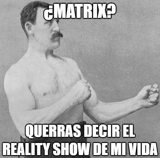 Overly_manly_man - Es su vida diaria
