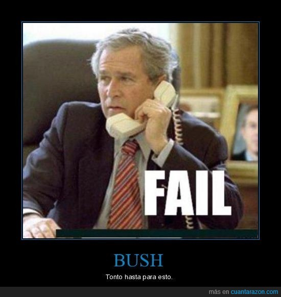 Bush,fail,teléfono