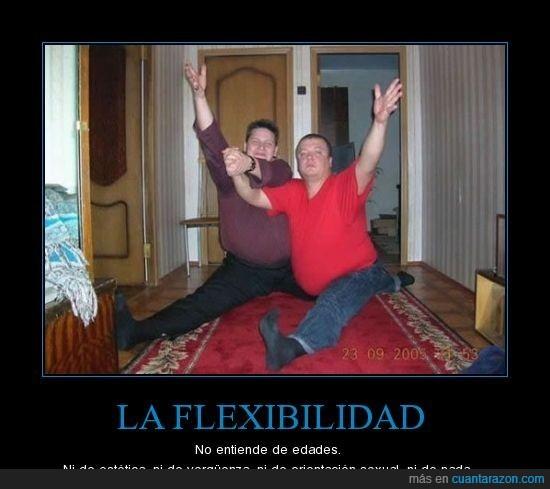 Flexibilidad,gordos,homsexual