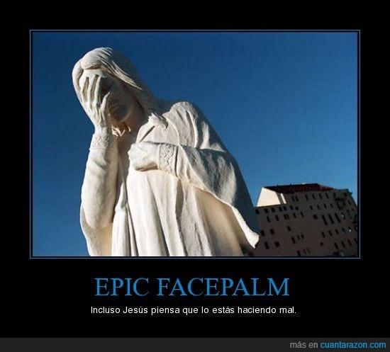 epic,facepalm,jesús,lo estás haciendo mal