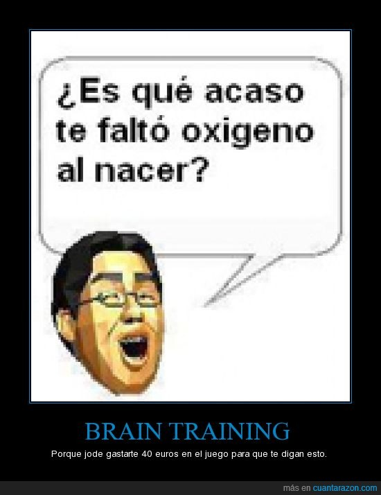 brain training,tonto,verdad