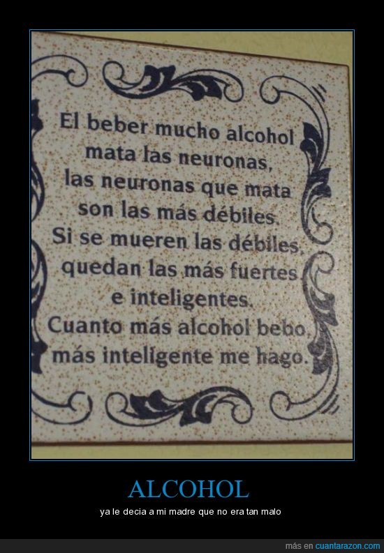 alcohol,débiles,inteligente,matar,neuronas