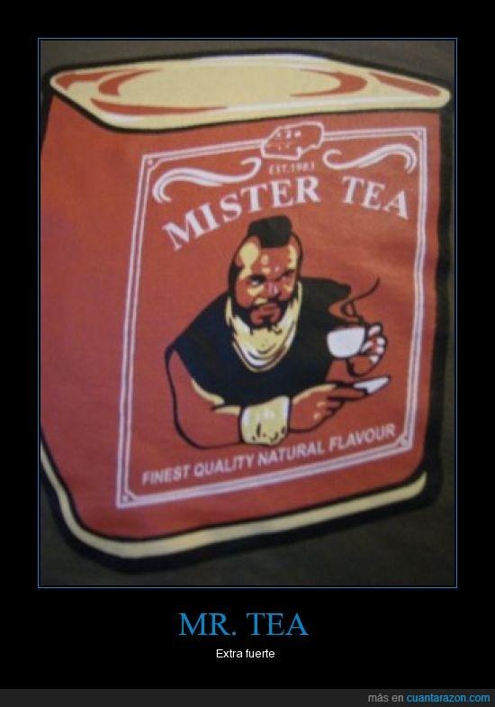 fuerte,mr T,te,tea