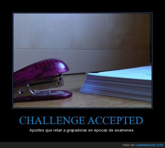 apuntes,challenge accepted,examenes,grapadora,universidad