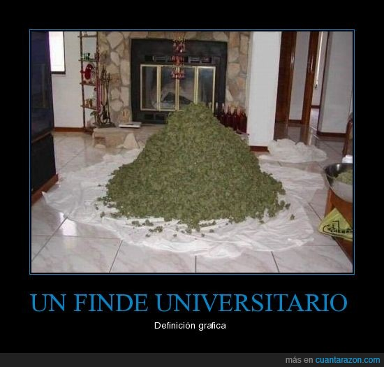 Fin de semana,Mairhuana.,Universidad