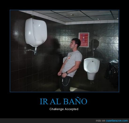 baño,challenge accepted,mear