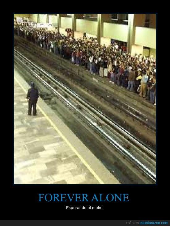 forever alone,metro,solo