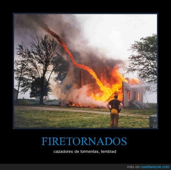 firetornados,temblad,tormentas