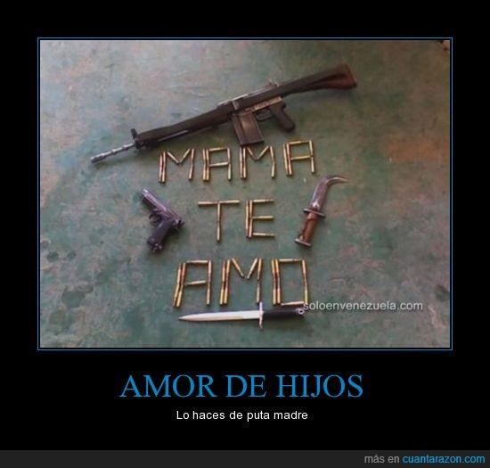 armas,balas,mama te amo