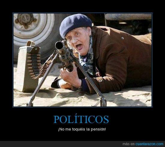 abuelo,armado,metralleta,pension,putos politicos