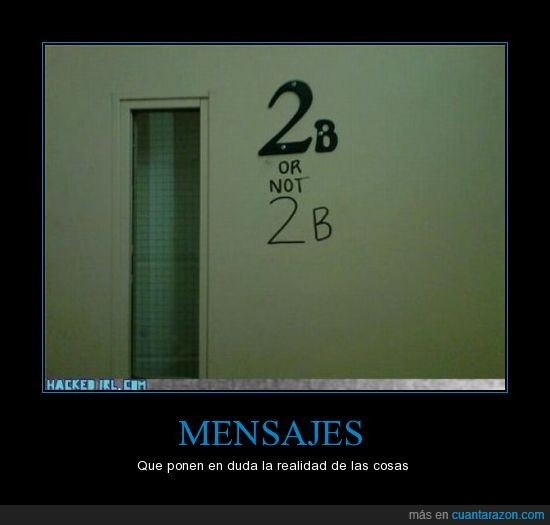 2B,mensajes,ser o no ser,to be or not to be