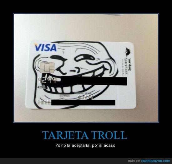 tarjeta de credito,troll