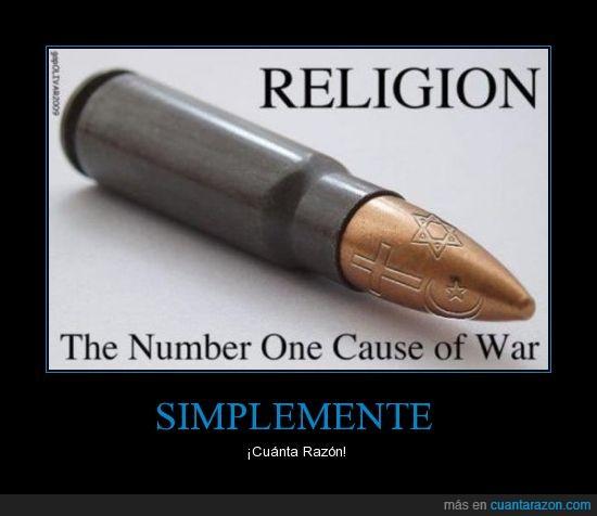 cuanta razón,principal causa de guerra,religión,simplemente