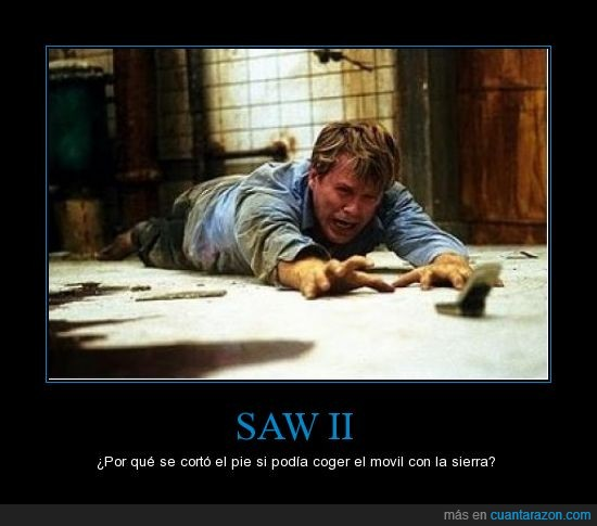 alargar,cortar,estupidez humana,móvil,pie,SAW II,siempre he querido un muñón,sierra