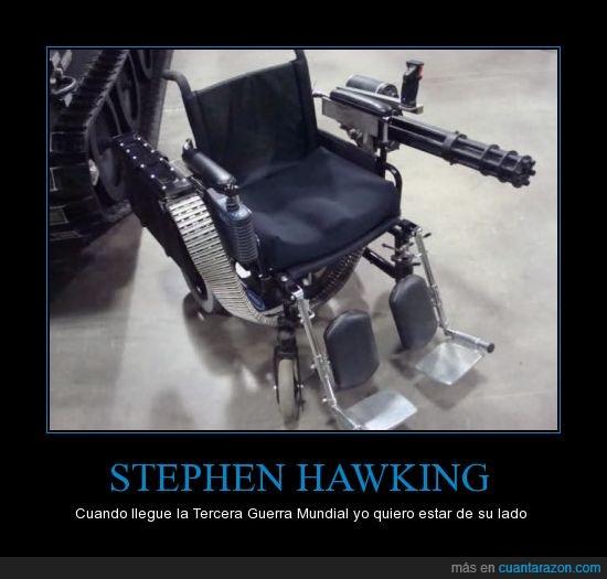 en caso de zombies también,guerra,metralleta,minigun,mundial,ruedas,silla,stephen hawking,tercera