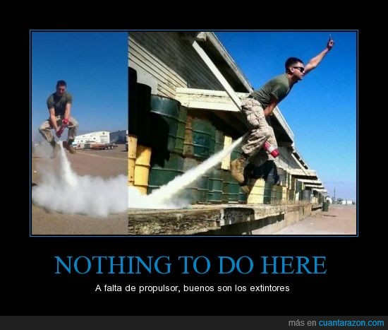extintor,jetpack,nothing to do here,soldado