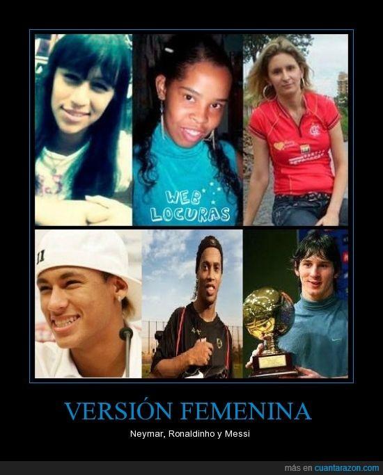 feas,Messi,Neymar,Ronaldinho,Versión femenina