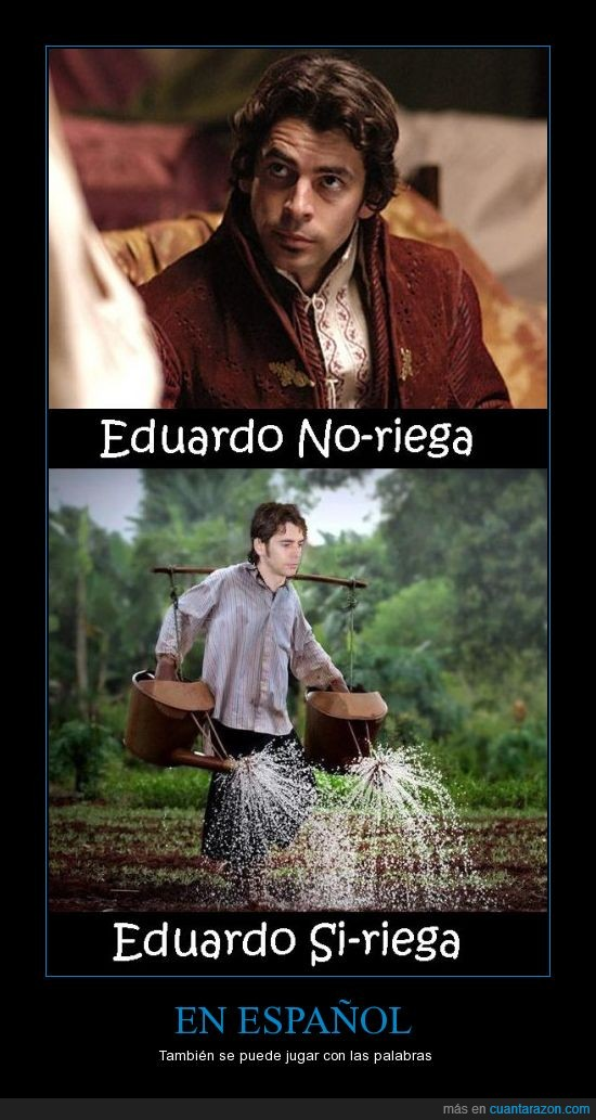 Eduardo,Español,juego de palabras,Noriega,regar