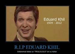 Enlace a R.I.P EDUARD KHIL