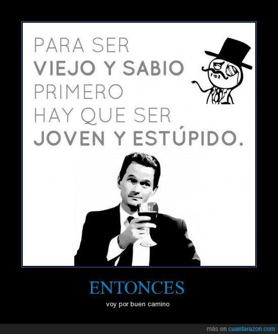 barney,estupido,frase,joven,like a sir,sabio,true story,viejo