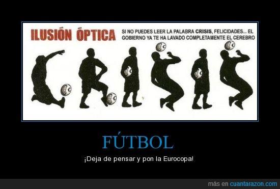 crisis,eurocopa,futbol,ilusion optica,manipulacion,politica