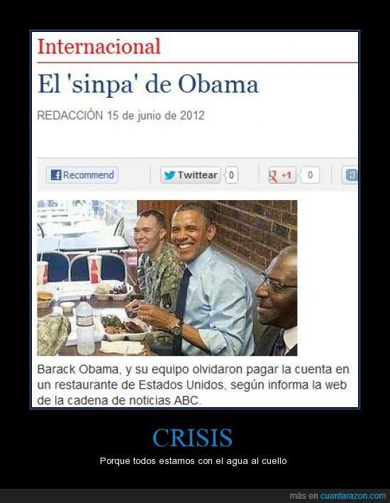 bar,crisis,cuenta,obama,pagar,si lo llego a hacer yo estaria en la carcel,sinpa