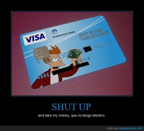 banco,credito,fry,futurama,meme,money,shut up,take,tarjeta