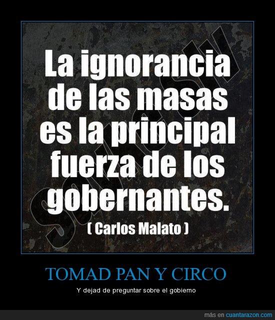 corrupcion,corrupto,gobiernos,ignorancia,ignorantes,pan y circo,pueblo
