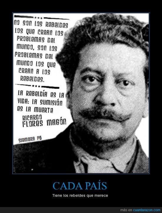 crea,libertad,Magón,mundo,problema,rebeldes,Ricardo Flores Magón,sumision